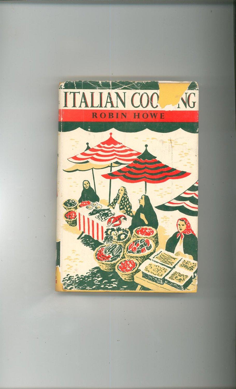 Vintage Italian Cooking Cookbook by Robin Howe 1956 Ebenezer Baylis And Son LTD.  Andre Deutsch