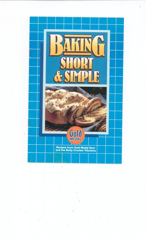 Baking Short & Simple Cookbook By Gold Medal Flour