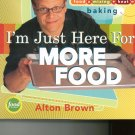 I'm Just Here For More Food Cookbook by Alton Brown Food Network 1584793414