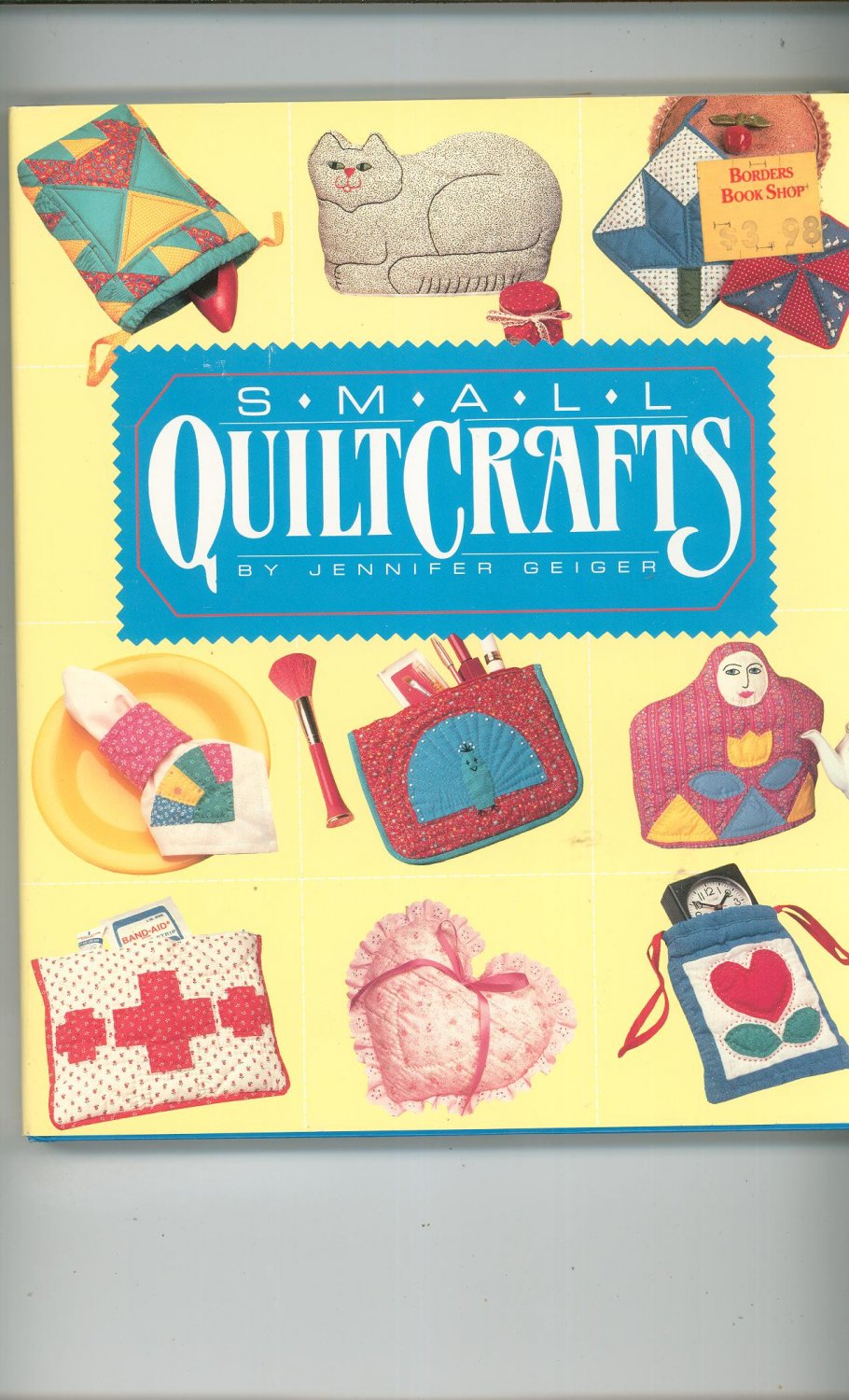 Small Quilt Crafts By Jennifer Geiger 0696023199 First Edition