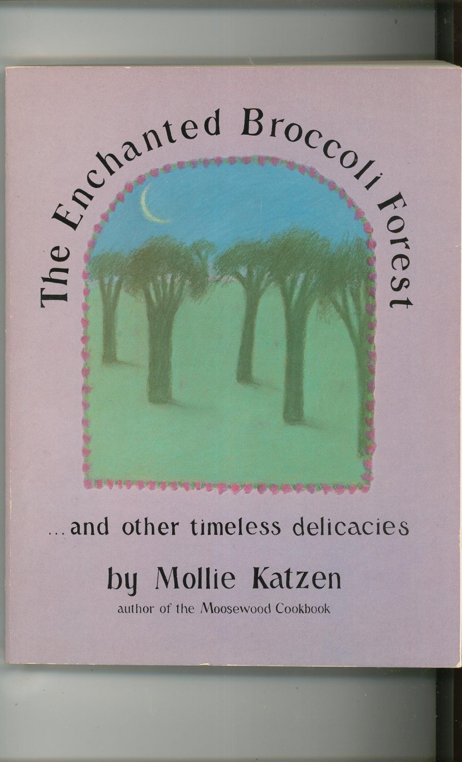 The Enchanted Broccoli Forest Cookbook By Mollie Katzen Timeless Delicacies 0898150787
