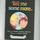 Vintage Tell Me Some More By Crosby Newell Bonsall 1961 Hard Cover
