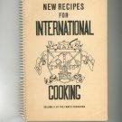 New Recipes For International Cooking Cookbook Volume II FAWCO Women's Overseas 1958