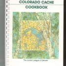 Colorado Cache Cookbook By The Junior League Of Denver