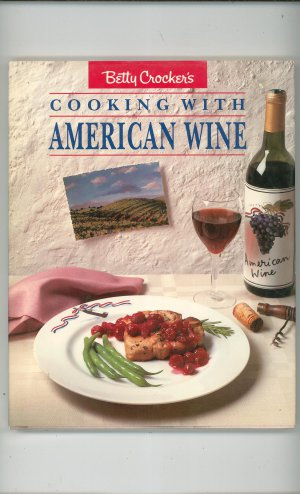 Betty Crocker's Cooking With American Wine Cookbook First Edition 0130742953