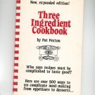 Three Ingredient Cookbook By Pat Pexton New Expanded Edition 1982