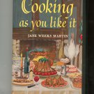 Cooking As You Like It Cookbook By Jane Weeks Martin Vintage 1963 First Printing