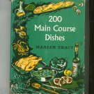 200 Main Course Dishes Cookbook By Marian Tracy Hard Cover Vintage 1964