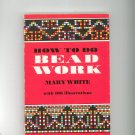 How To Do Bead Work by Mary White 106 Illustrations 0486206971