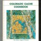 Colorado Cache Cookbook By The Junior League Of Denver 096039461