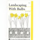 Landscaping With Bulbs by Ann Reilly Garden Way Bulletin A- 99