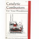 Catalytic Combustors For Your Woodstove By Steven Maviglio Garden Way Bulletin A- 94 0882663372
