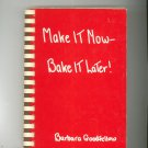 Make It Now Bake It Later Cookbook by Barbara Goodfellow