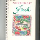 Northwest Fresh Cookbook Junior League Washington First Printing