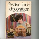 Festive Food Decoration For All Occasions by Sheila Ostrander Vintage Hard Cover
