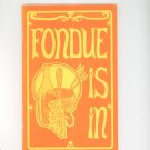 Fondue Is In Cookbook by Donna Grimes Vintage 1970 Potpourri Press