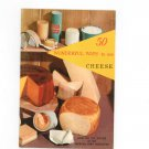 50 Wonderful Ways To Use Cheese Cookbook American Dairy Association