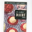 Vintage 300 Healthful Dairy Dishes Cookbook Culinary Arts Encyclopedia Of Cooking 18 1952