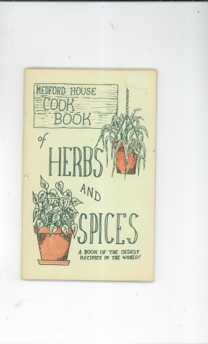 Medford House Cookbook Of Herbs And Spices Oldest Recipes In The World Vintage