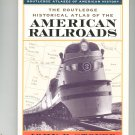 The Routledge Historical Atlas Of The American Railroads John Stover First Edition 0415921406