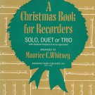 Vintage A Christmas Book For Recorders by Maurice Whitney Solo Duet Trio