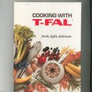 Cooking With T Fal Cookbook 1993 Fresh Light Delicious
