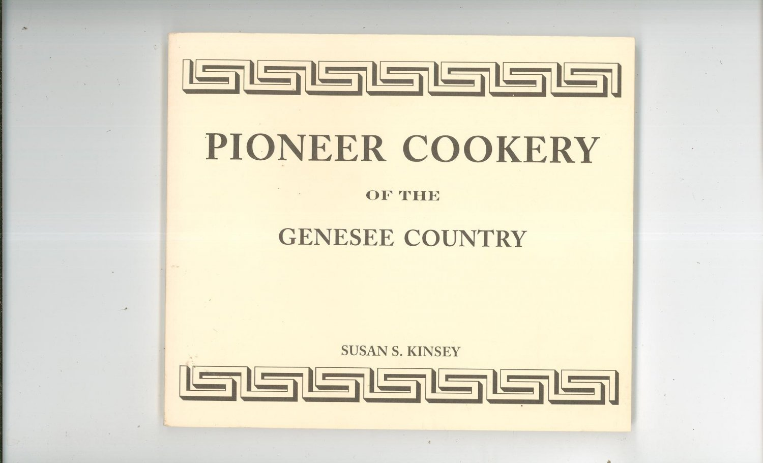 Pioneer Cookery Of The Genesee Country Cookbook by Susan Kinsey