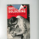 Vintage Successful Soldering by Louie Taylor Hard Cover First Edition