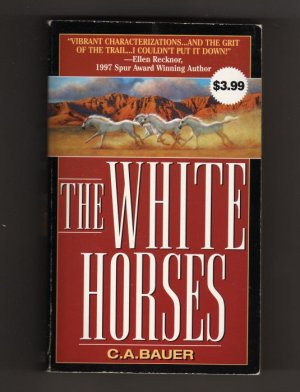The White Horses  by C.A. Bauer 1999 Western Paperback s0584