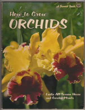 How to Grow Orchids - A Sunset Book indoors outdoors requirements specialties  s1695