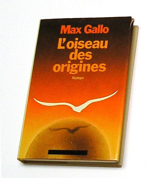 L'OISEAU DES ORIGINES, Max Gallo, French Edition.