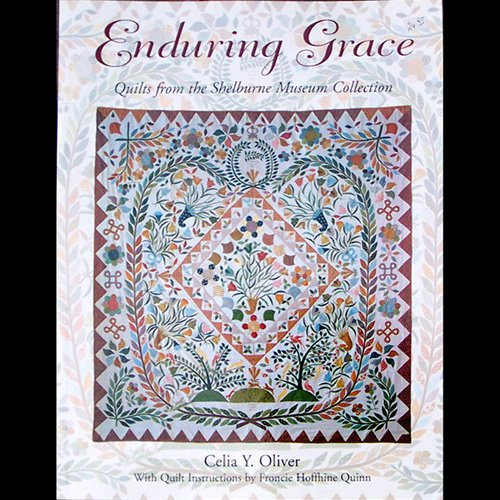 Enduring Grace Quilts from the Shelburne Museum Collection by Celia Y. Oliver