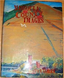 MISSOULA COUNTY IMAGES,Stan Cohen,SIGNED #1728 of 2500,