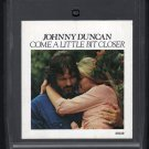 Johnny Duncan - Come A Little Bit Closer 1977 CBS A19C 8-TRACK TAPE