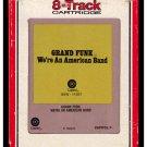Grand Funk Railroad - We're An American Band 1973 RCA CAPITOL A17B 8-TRACK TAPE