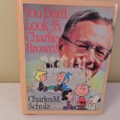 YOU DON'T LOOK 35, CHARLIE BROWN! 1ST EDITION - COPYRIGHT 1985