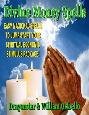 Divine Money Spells: Easy Magical Spells To Jump Start Your Spiritual Economy Stimulus Package
