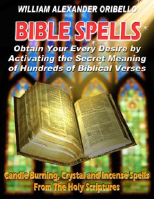 Bible Spells: Obtain Your Every Desire By Activating The Secret Meaning of Hundreds of Bible Verses
