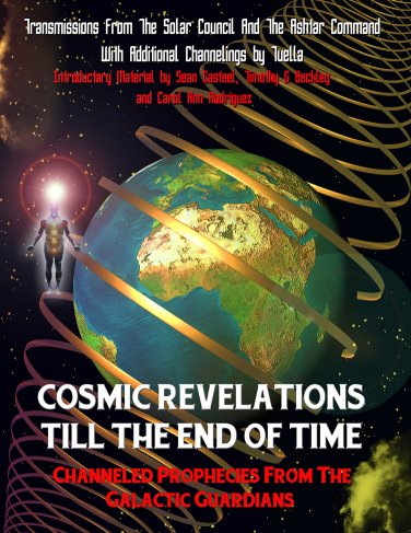 Cosmic Revelations Till The End Of Time: Channeled Prophecies From The Galactic Guardians