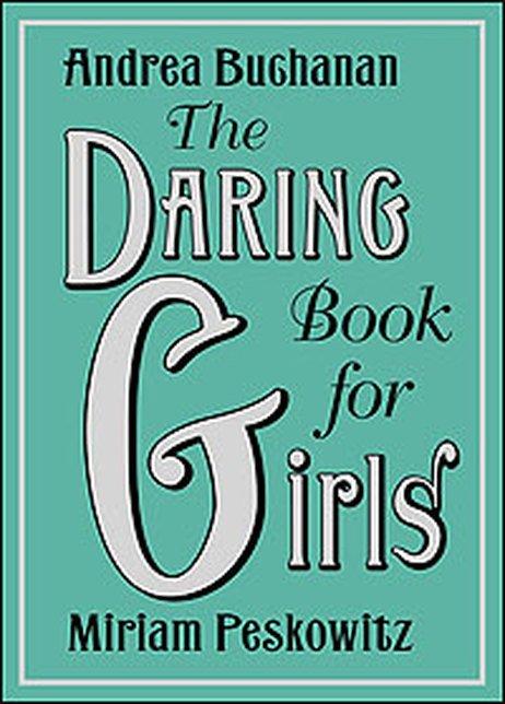 the daring book for girls by andrea j buchanan miriam peskowitz. Black Bedroom Furniture Sets. Home Design Ideas