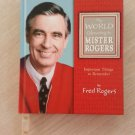 THE WORLD ACCORDING TO MISTER ROGERS:IMPORTANT THINGS TO REMEMBER By Fred Rogers!