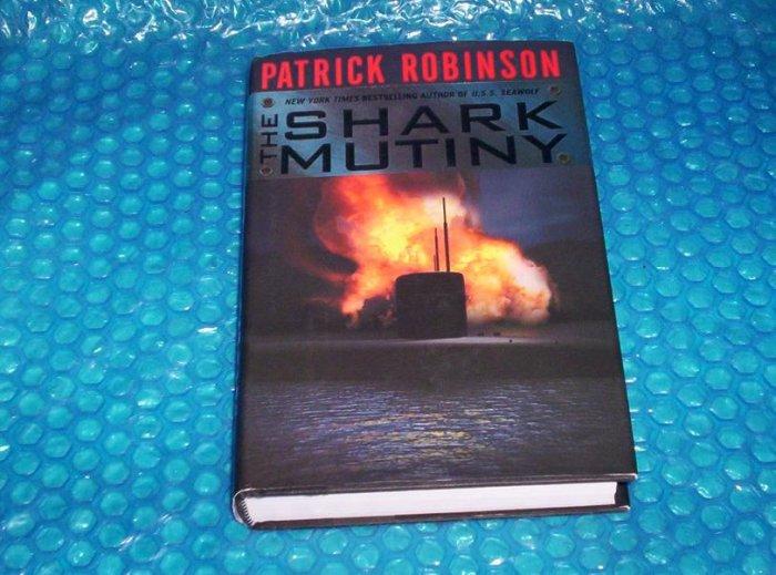 THE SHARK MUTINY    by Patrick Robinson    ISBN 0-06-019631-9                               (1024)
