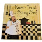 Never Trust a Skinny Chef Wood Plaque Kitchen Sign
