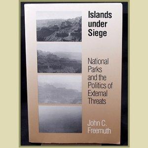 ISLANDS UNDER SIEGE : National Parks & Politics - by John C. Freemuth, 1991