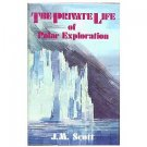 The Private Life of Polar Exploration - J.M. Scott 1982