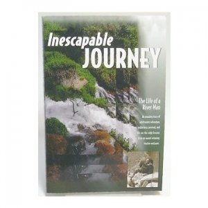 INESCAPABLE JOURNEY: The Life of a River Man - Finkbine, 2006 SIGNED