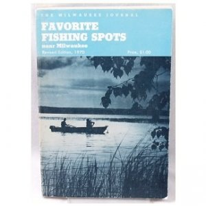 FAVORITE FISHING SPOTS near Milwaukee - 1970