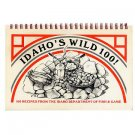 IDAHO&#39;S WILD 100 - Recipes from the Idaho Dept. of Fish & Game, 1990