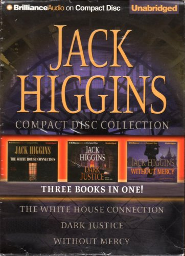 Jack Higgins Collection : The White House Connection, Dark Justice, & Without Mercy by Jack Higgins