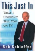 This Just In by News reporter Bob Schieffer  FREE SHIPPING